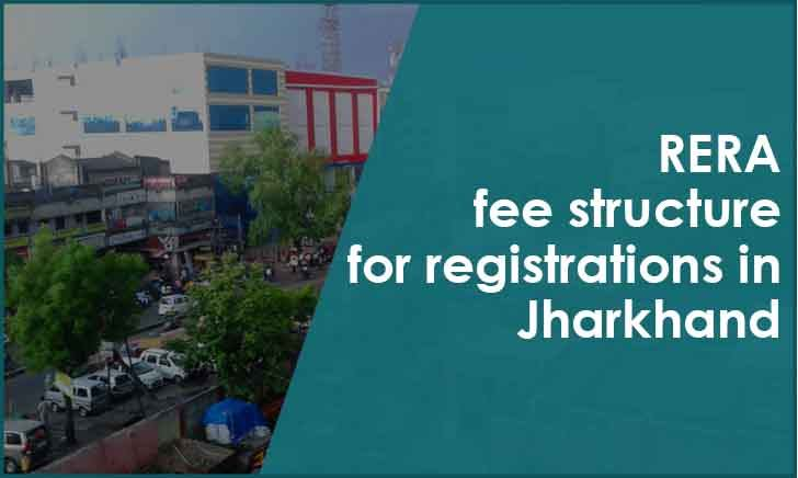 RERA fee structure for registrations in Jharkhand